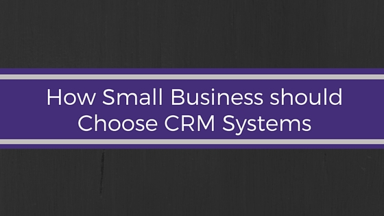 How do Small Business should choose a CRM system