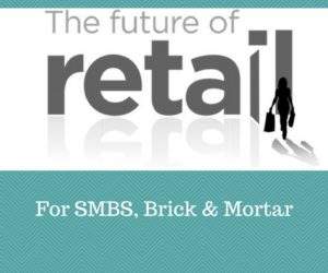 The Future Of Retail For Smbs, Brick & Mortar