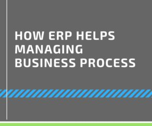 How ERP Helps Managing Business Process?