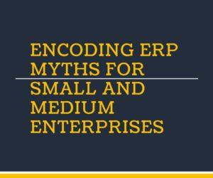 Encoding ERP Myths for Small and Medium Enterprises