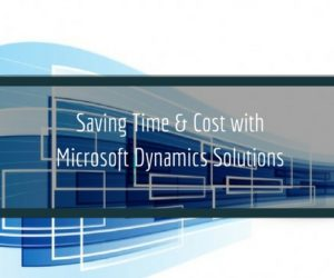 Saving Time & Cost with Microsoft Dynamics Solutions